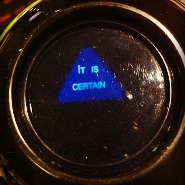 It Is Certain. The Magic Eight Ball (7246548230)